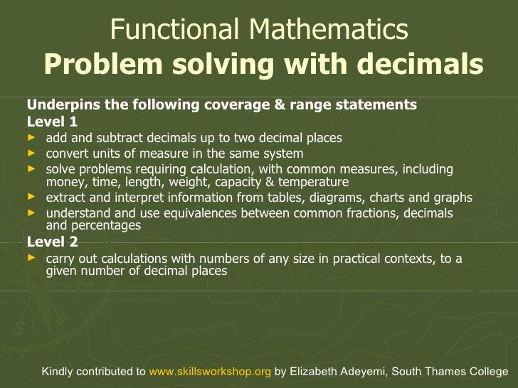 Functional Mathematics   Problem solving with decimals <ul><li>Underpins the following coverage & range statements </li></...