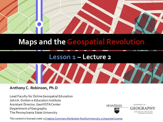 Maps and the Geospatial RevolutionLesson 1 – Lecture 2Anthony C. Robinson, Ph.DLead Faculty for Online Geospatial Educatio...