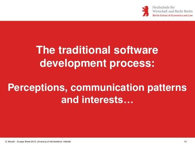 D. Monett – Europe Week 2015, University of Hertfordshire, Hatfield 10 The traditional software development process: Perce...