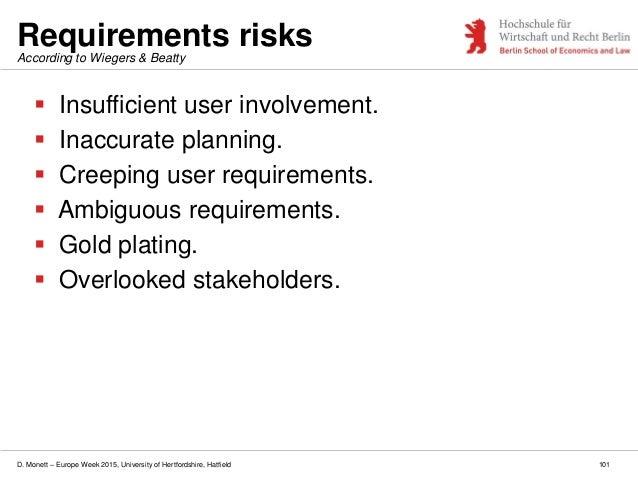 D. Monett – Europe Week 2015, University of Hertfordshire, Hatfield Requirements risks  Insufficient user involvement.  ...