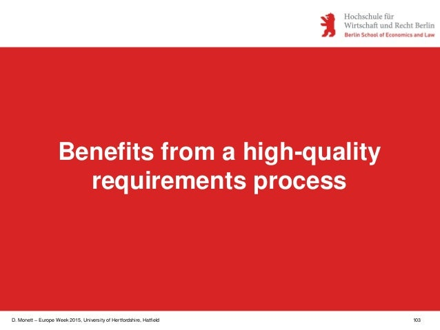 D. Monett – Europe Week 2015, University of Hertfordshire, Hatfield 103 Benefits from a high-quality requirements process