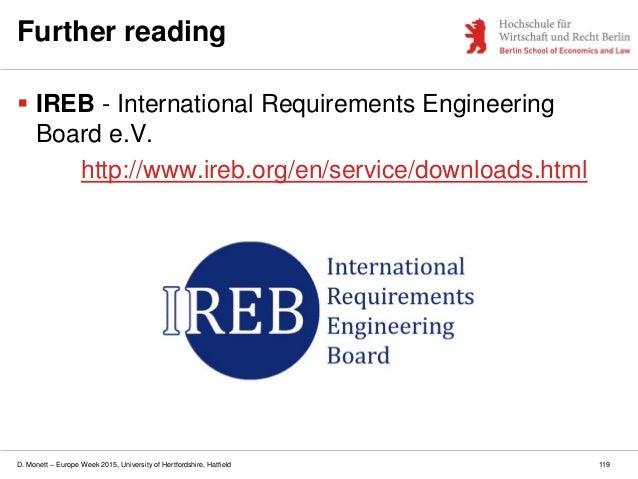 D. Monett – Europe Week 2015, University of Hertfordshire, Hatfield Further reading  IREB - International Requirements En...