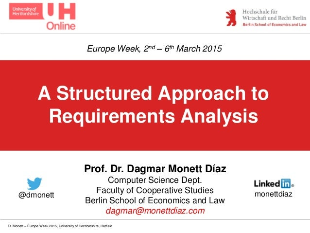 D. Monett – Europe Week 2015, University of Hertfordshire, Hatfield A Structured Approach to Requirements Analysis Prof. D...