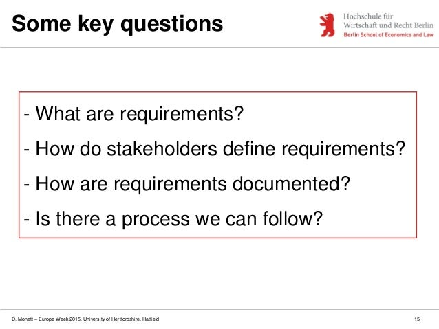 D. Monett – Europe Week 2015, University of Hertfordshire, Hatfield Some key questions 15 - What are requirements? - How d...