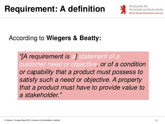 D. Monett – Europe Week 2015, University of Hertfordshire, Hatfield 21 Requirement: A definition According to Wiegers & Be...
