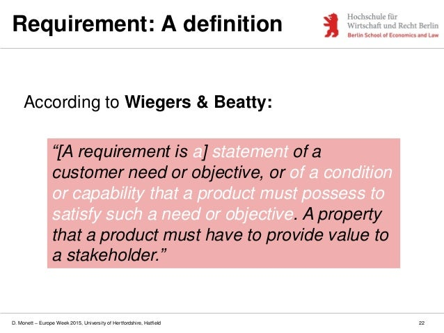 D. Monett – Europe Week 2015, University of Hertfordshire, Hatfield 22 Requirement: A definition According to Wiegers & Be...