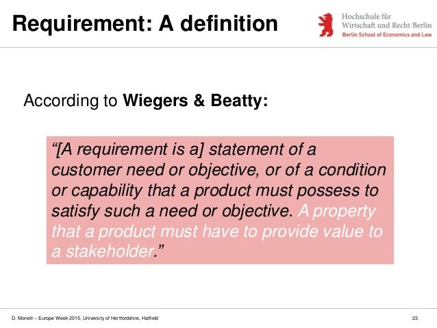 D. Monett – Europe Week 2015, University of Hertfordshire, Hatfield 23 Requirement: A definition According to Wiegers & Be...