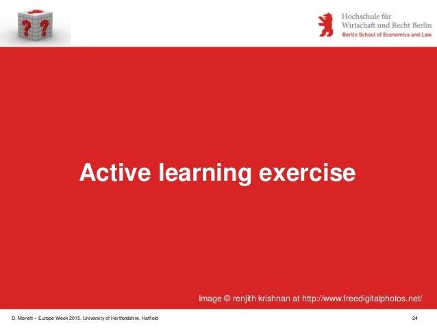 D. Monett – Europe Week 2015, University of Hertfordshire, Hatfield 24 Active learning exercise Image © renjith krishnan a...