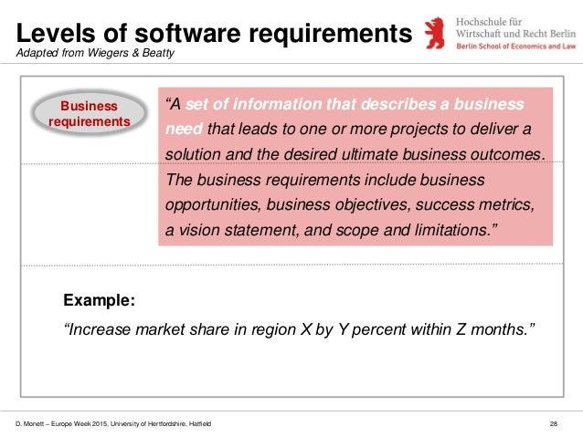 D. Monett – Europe Week 2015, University of Hertfordshire, Hatfield 28 Levels of software requirements Business requiremen...