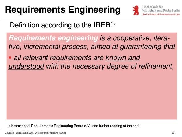 D. Monett – Europe Week 2015, University of Hertfordshire, Hatfield Requirements Engineering Definition according to the I...