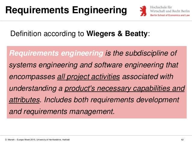 D. Monett – Europe Week 2015, University of Hertfordshire, Hatfield Requirements Engineering Definition according to Wiege...