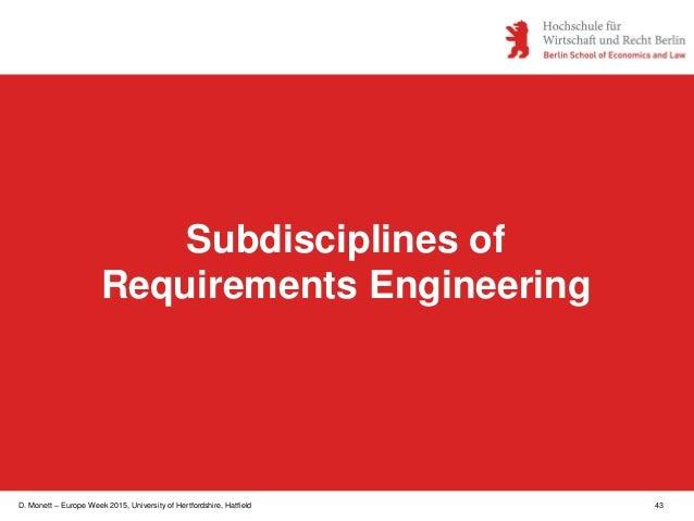 D. Monett – Europe Week 2015, University of Hertfordshire, Hatfield 43 Subdisciplines of Requirements Engineering