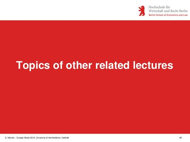 D. Monett – Europe Week 2015, University of Hertfordshire, Hatfield 49 Topics of other related lectures