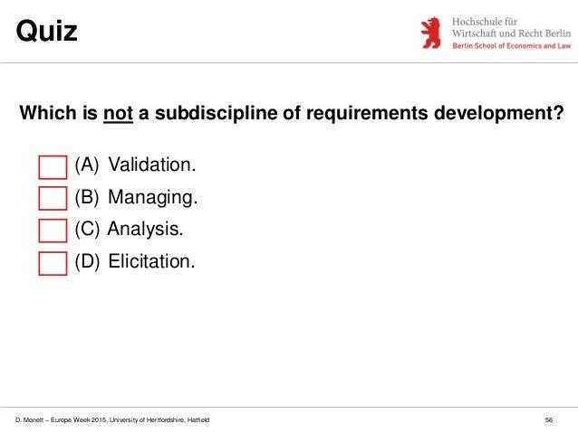 D. Monett – Europe Week 2015, University of Hertfordshire, Hatfield Quiz 56 Which is not a subdiscipline of requirements d...