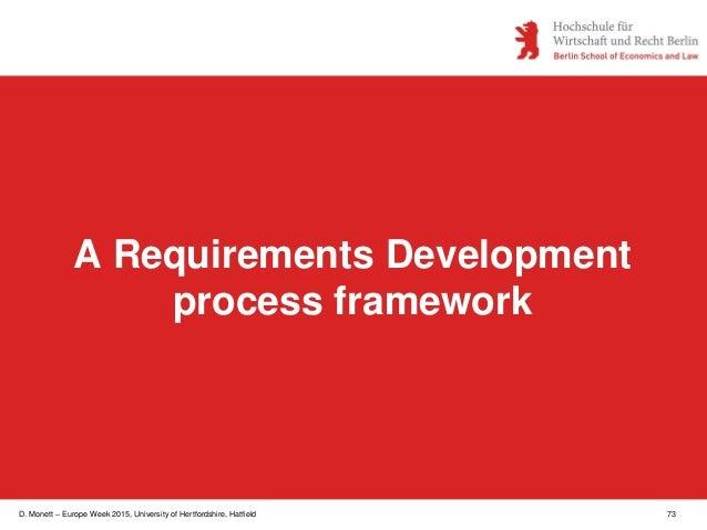 D. Monett – Europe Week 2015, University of Hertfordshire, Hatfield 73 A Requirements Development process framework