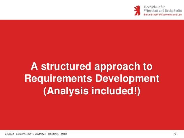 D. Monett – Europe Week 2015, University of Hertfordshire, Hatfield 79 A structured approach to Requirements Development (...