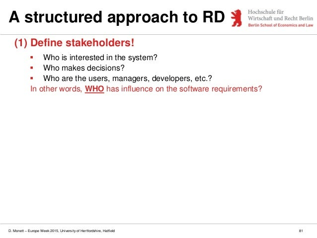 D. Monett – Europe Week 2015, University of Hertfordshire, Hatfield 81 A structured approach to RD (1) Define stakeholders...