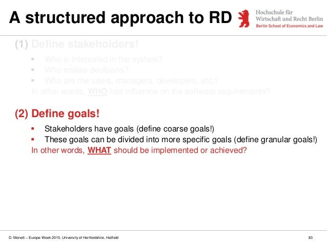 D. Monett – Europe Week 2015, University of Hertfordshire, Hatfield 83 A structured approach to RD (1) Define stakeholders...