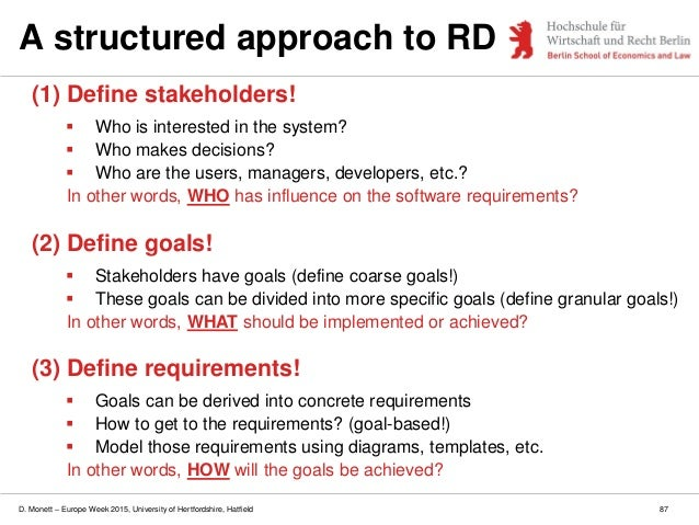 D. Monett – Europe Week 2015, University of Hertfordshire, Hatfield 87 A structured approach to RD (1) Define stakeholders...