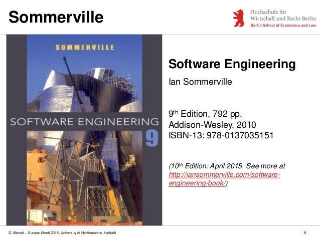 D. Monett – Europe Week 2015, University of Hertfordshire, Hatfield Software Engineering Ian Sommerville 9th Edition, 792 ...