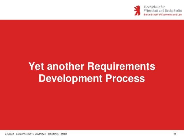 D. Monett – Europe Week 2015, University of Hertfordshire, Hatfield 91 Yet another Requirements Development Process