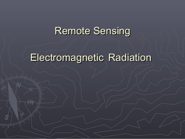 Remote SensingRemote Sensing ElectromagneticElectromagnetic RadiationRadiation