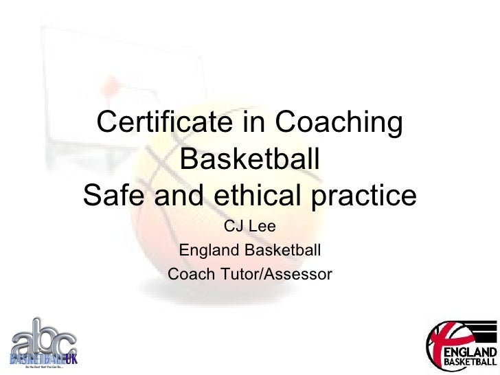 Certificate in Coaching Basketball Safe and ethical practice CJ Lee England Basketball Coach Tutor/Assessor