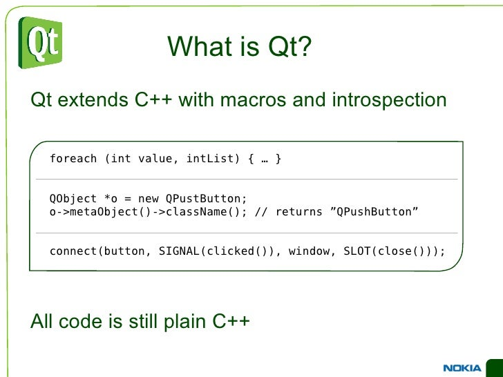 What is Qt? <ul><li>Qt extends C++ with macros and introspection