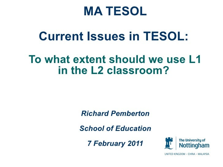 MA TESOL Current Issues in TESOL:   To what extent should we use L1 in the L2 classroom?  Richard Pemberton School of Educ...