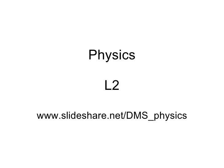 Physics L2 www.slideshare.net/DMS_physics