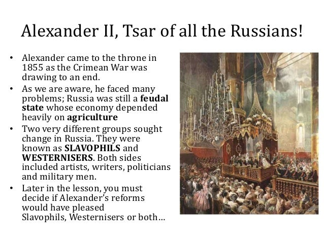 alexander ii and reform The 'great reforms' of tsar alexander ii (1855-81) are generally recognised as the  most significant events in modern russian history between.