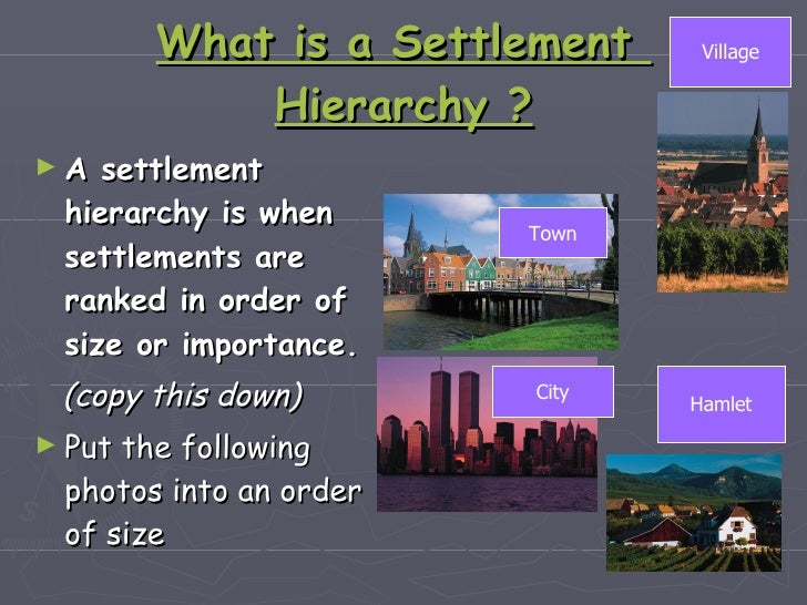 What is a Settlement  Hierarchy ? <ul><li>A settlement hierarchy is when settlements are ranked in order of size or import...