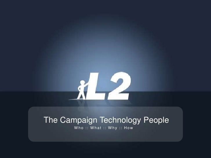 The Campaign Technology People<br />Who :: What :: Why :: How<br />