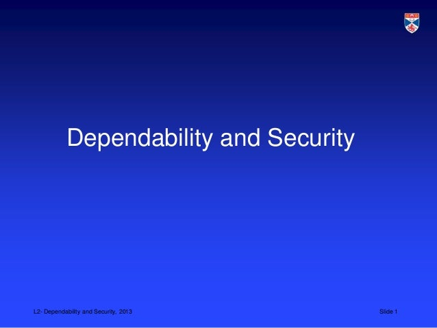 Dependability and SecurityL2- Dependability and Security, 2013    Slide 1