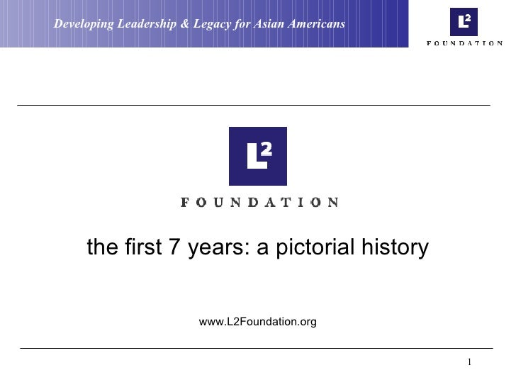 the first 7 years: a pictorial history www.L2Foundation.org