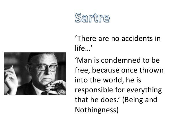 determinism and sartre In the 1940s and 1950s, french existentialists such as jean-paul sartre, albert camus (1913 - 1960), and simone de beauvoir (1908 - 1986) wrote scholarly and fictional works that popularized existential themes, such as dread, boredom, alienation, the absurd, freedom, commitment and nothingness.