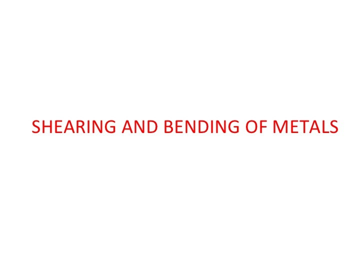 SHEARING AND BENDING OF METALS