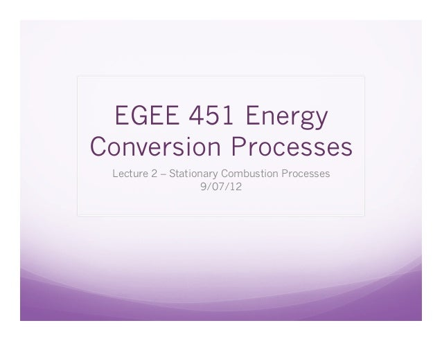 EGEE 451 EnergyConversion Processes Lecture 2 – Stationary Combustion Processes                    9/07/12