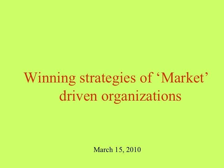 <ul><li>Winning strategies of 'Market' driven organizations </li></ul>March 15, 2010