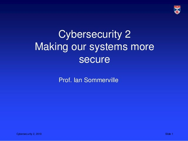 Cybersecurity 2               Making our systems more                       secure                        Prof. Ian Sommer...