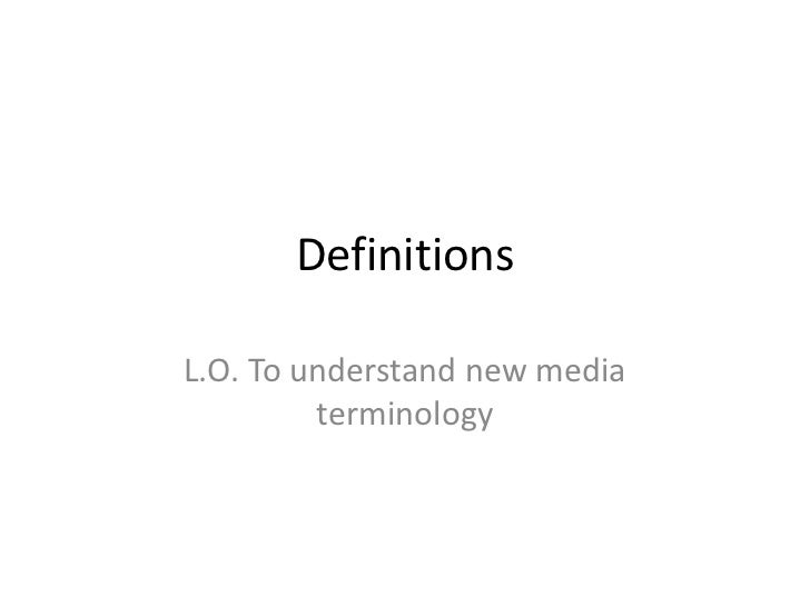 DefinitionsL.O. To understand new media         terminology