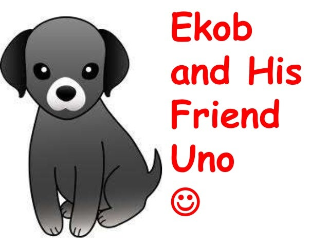 Ekob and His Friend Uno 