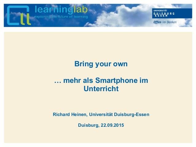 Hier kann Ihr Text stehen Bring your own … mehr als Smartphone im Unterricht Richard Heinen, Universität Duisburg-Essen Du...