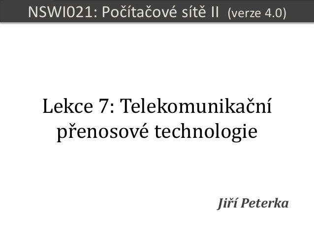NSWI021 Počítačové sítě II verze 4.0, lekce 7, slide 1 NSWI021: Počítačové sítě II (verze 4.0) Jiří Peterka Lekce 7: Telek...