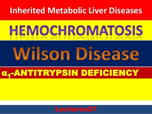 Inherited Metabolic Liver Diseases Lectures27 α1-ANTITRYPSIN DEFICIENCY