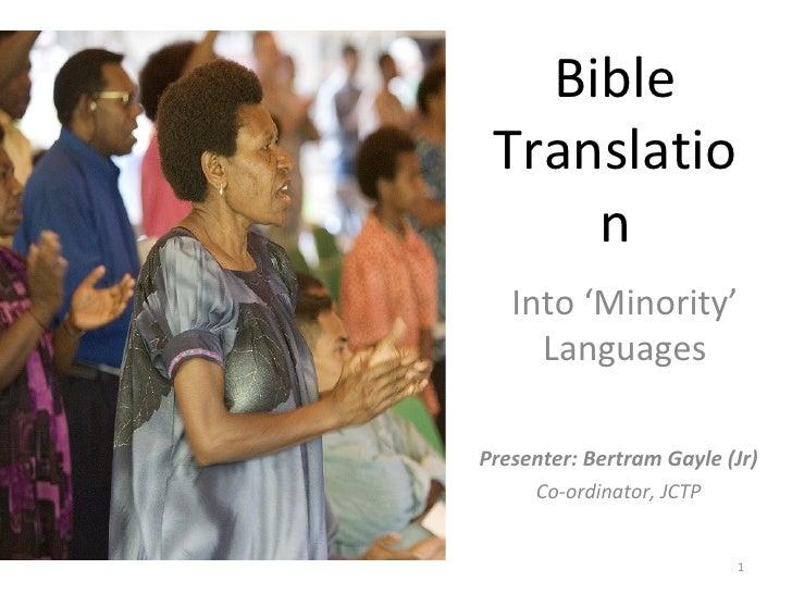 Bible Translation Into 'Minority' Languages Presenter: Bertram Gayle (Jr) Co-ordinator, JCTP