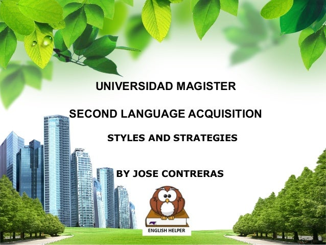 L/O/G/O UNIVERSIDAD MAGISTER SECOND LANGUAGE ACQUISITION STYLES AND STRATEGIES BY JOSE CONTRERAS