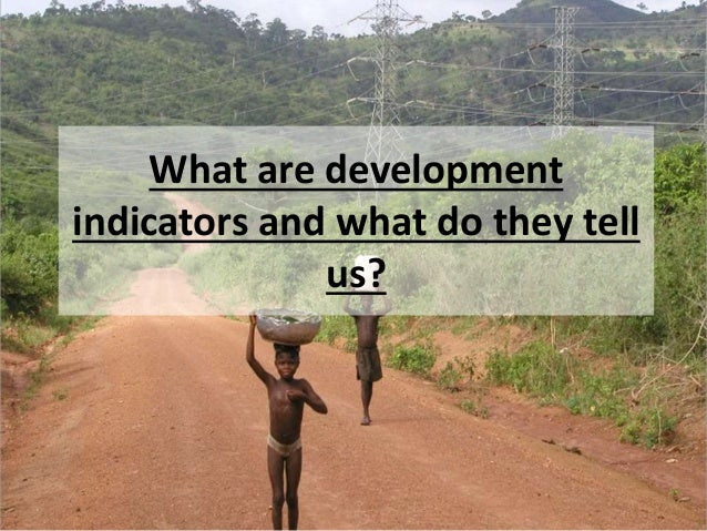 What are development indicators and what do they tell us?
