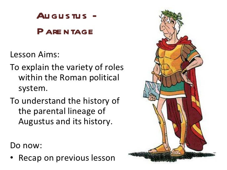 Augustus - Parentage <ul><li>Lesson Aims: </li></ul><ul><li>To explain the variety of roles within the Roman political sys...