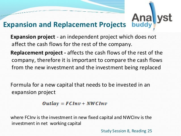 Expansion and Replacement Projects Expansion project - an independent project which does not affect the cash flows for the...
